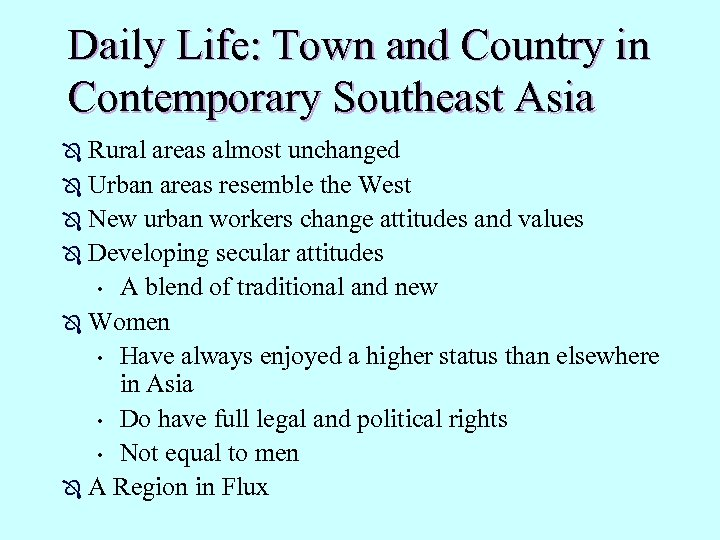 Daily Life: Town and Country in Contemporary Southeast Asia Rural areas almost unchanged Ô