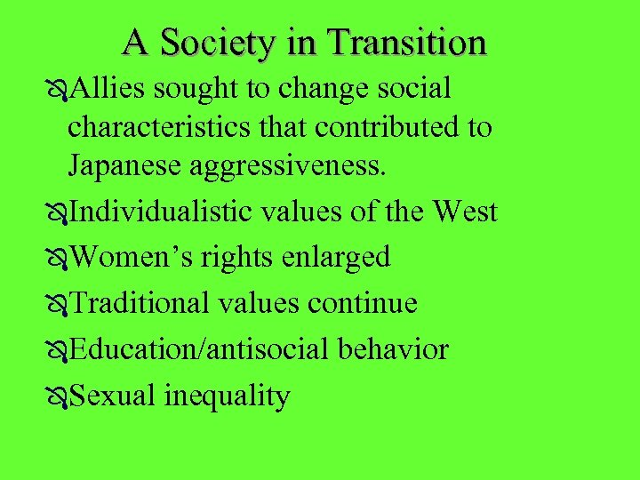 A Society in Transition ÔAllies sought to change social characteristics that contributed to Japanese