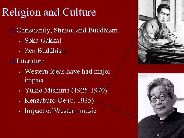 Religion and Culture Ô Christianity, Shinto, and Buddhism • Soka Gakkai • Zen Buddhism