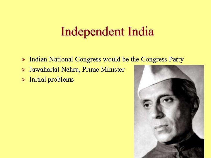 Independent India Ø Ø Ø Indian National Congress would be the Congress Party Jawaharlal