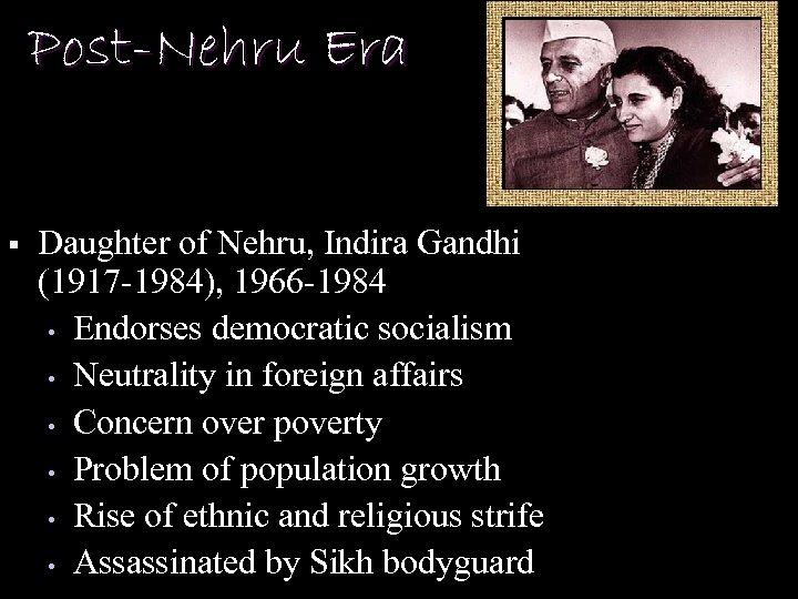 Post-Nehru Era § Daughter of Nehru, Indira Gandhi (1917 -1984), 1966 -1984 • Endorses