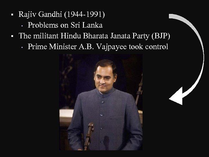 § § Rajiv Gandhi (1944 -1991) • Problems on Sri Lanka The militant Hindu