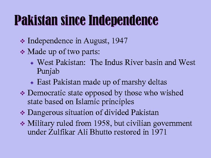 Pakistan since Independence in August, 1947 v Made up of two parts: West Pakistan: