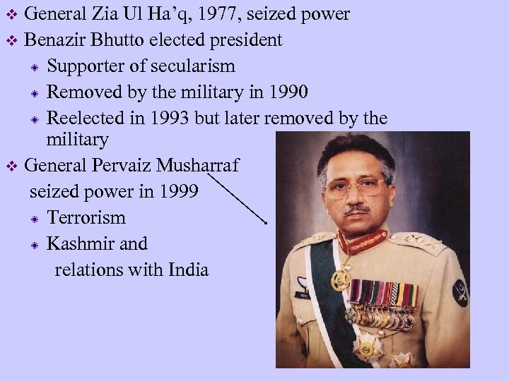 General Zia Ul Ha'q, 1977, seized power v Benazir Bhutto elected president Supporter of
