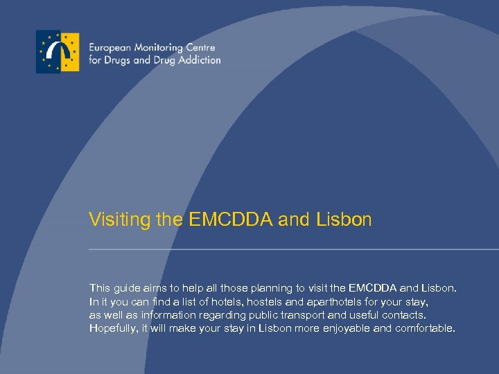 Visiting the EMCDDA and Lisbon This guide aims to help all those planning to