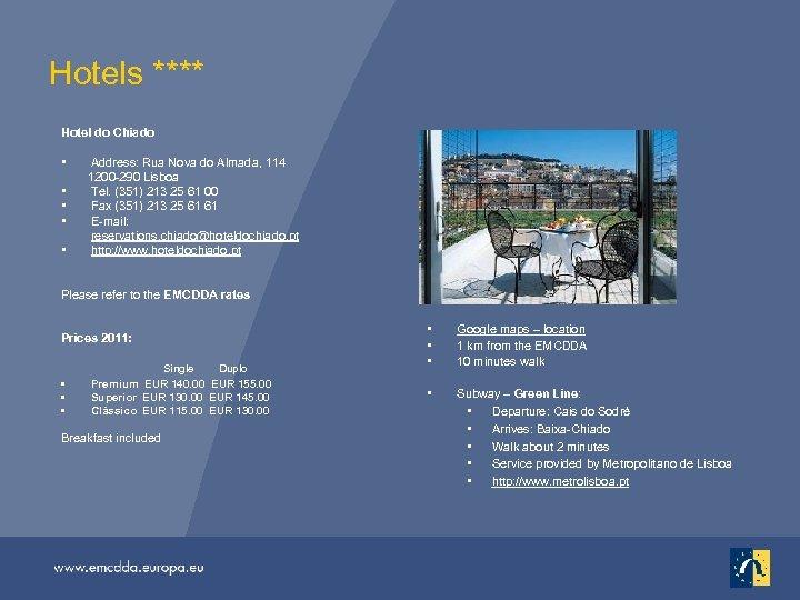 Hotels **** Hotel do Chiado • Address: Rua Nova do Almada, 114 1200 -290