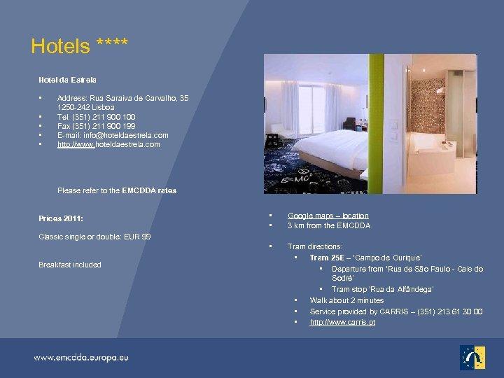Hotels **** Hotel da Estrela • • • Address: Rua Saraiva de Carvalho, 35