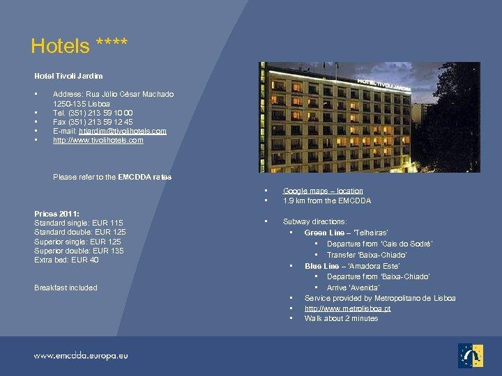 Hotels **** Hotel Tivoli Jardim • • • Address: Rua Júlio César Machado 1250