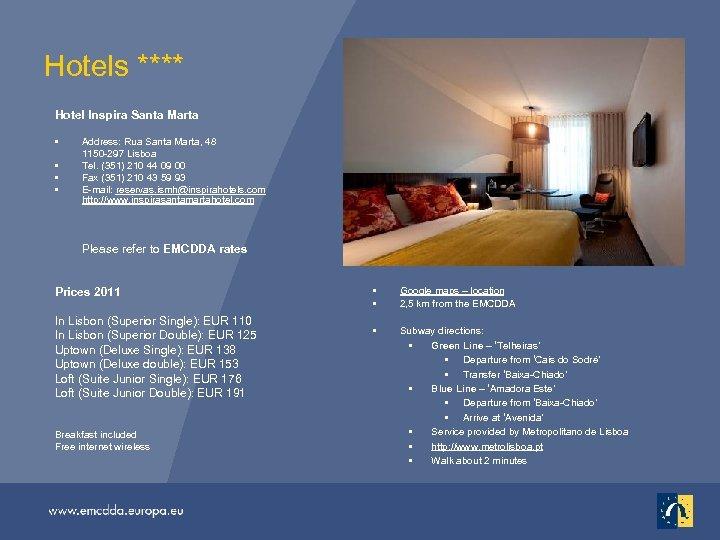 Hotels **** Hotel Inspira Santa Marta • • Address: Rua Santa Marta, 48 1150