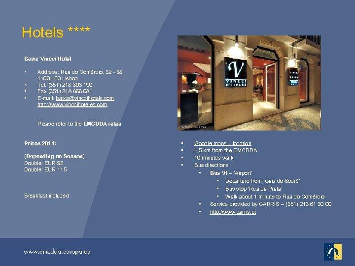 Hotels **** Baixa Vincci Hotel • • Address: Rua do Comércio, 32 - 38