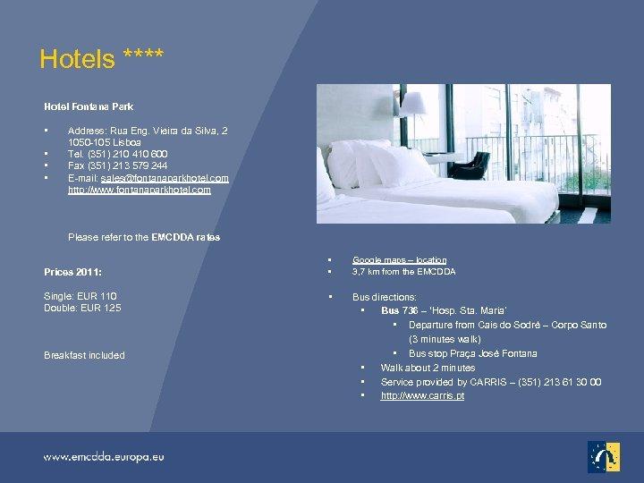 Hotels **** Hotel Fontana Park • • Address: Rua Eng. Vieira da Silva, 2
