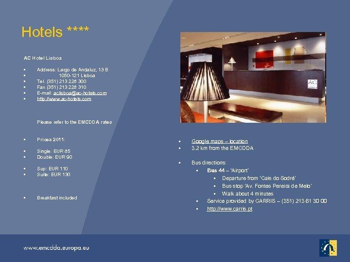 Hotels **** AC Hotel Lisboa • • • Address: Largo de Andaluz, 13 B