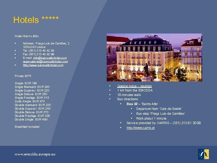 Hotels ***** Hotel Bairro Alto • • • Address: Praça Luis de Camões, 2