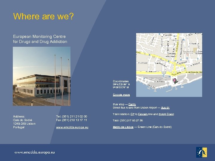 Where are we? European Monitoring Centre for Drugs and Drug Addiction Coordinates 38º 42'