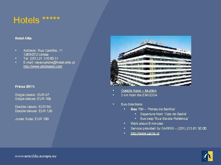 Hotels ***** Hotel Altis • • • Address: Rua Castilho, 11 1269 -072 Lisboa
