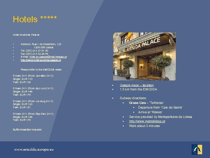 Hotels ***** Hotel Avenida Palace • • • Address: Rua 1 de Dezembro, 123