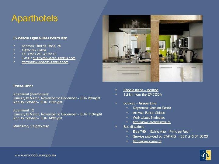 Aparthotels Evidência Light Suites Bairro Alto • • • Address: Rua da Rosa, 35
