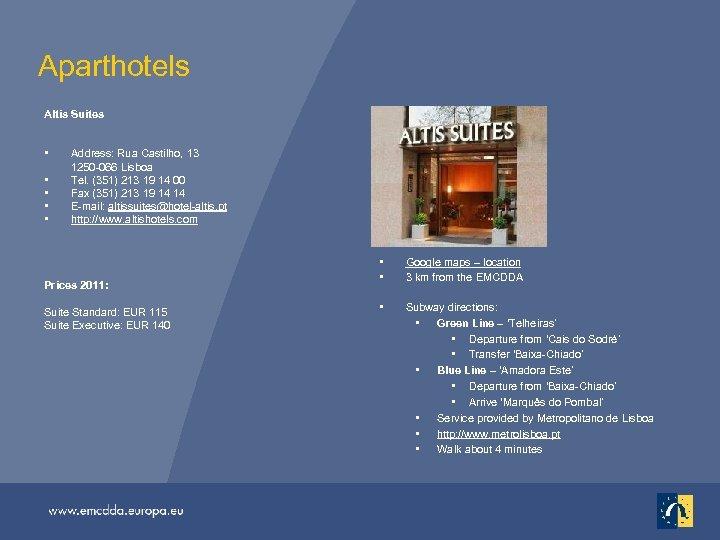 Aparthotels Altis Suites • • • Address: Rua Castilho, 13 1250 -066 Lisboa Tel.