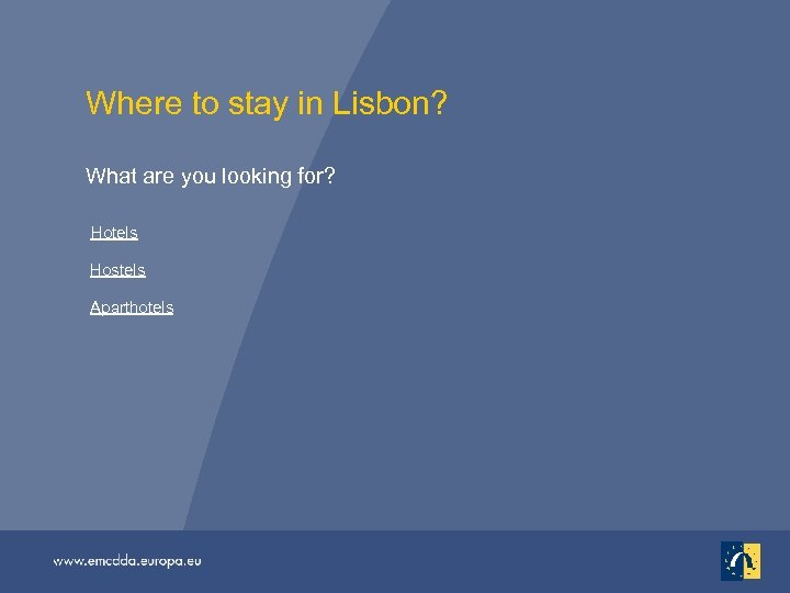 Where to stay in Lisbon? What are you looking for? Hotels Hostels Aparthotels