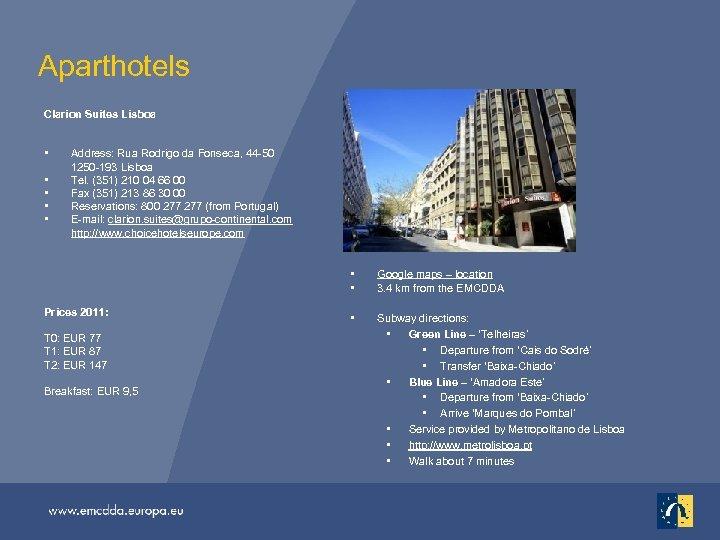 Aparthotels Clarion Suites Lisboa • • • Address: Rua Rodrigo da Fonseca, 44 -50