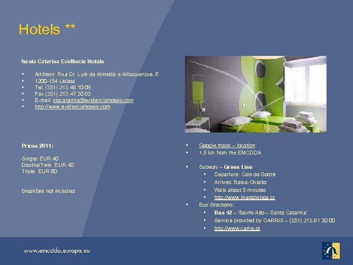 Hotels ** Santa Catarina Evidência Hotels • • • Address: Rua Dr. Luis de