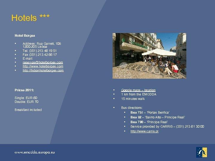 Hotels *** Hotel Borges • • Address: Rua Garrett, 108 1200 -205 Lisboa Tel.