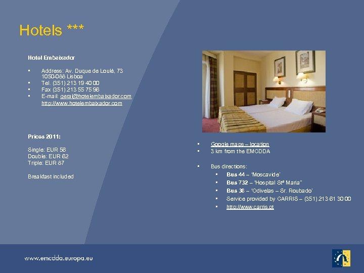 Hotels *** Hotel Embaixador • • Address: Av. Duque de Loulé, 73 1050 -088