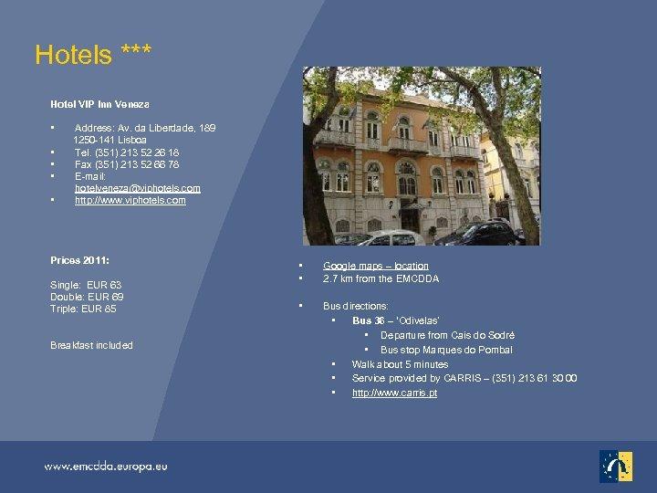 Hotels *** Hotel VIP Inn Veneza • Address: Av. da Liberdade, 189 1250 -141