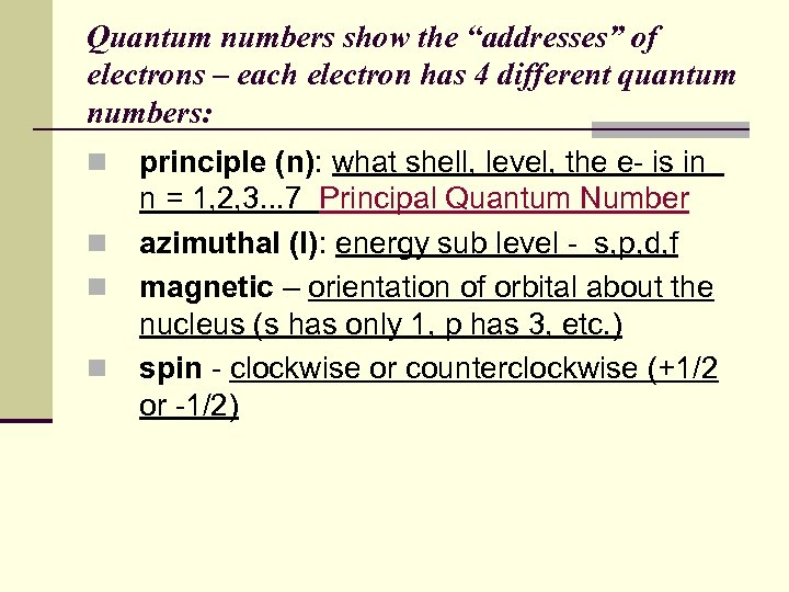 "Quantum numbers show the ""addresses"" of electrons – each electron has 4 different quantum"
