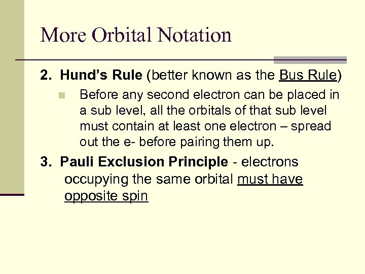 More Orbital Notation 2. Hund's Rule (better known as the Bus Rule) n Before