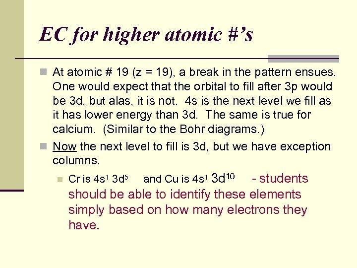 EC for higher atomic #'s n At atomic # 19 (z = 19), a