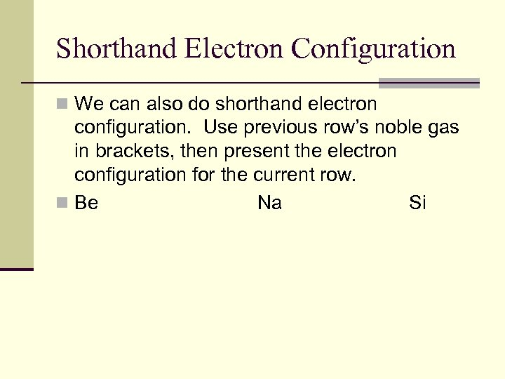 Shorthand Electron Configuration n We can also do shorthand electron configuration. Use previous row's