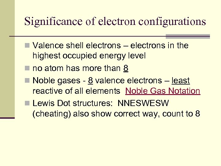 Significance of electron configurations n Valence shell electrons – electrons in the highest occupied