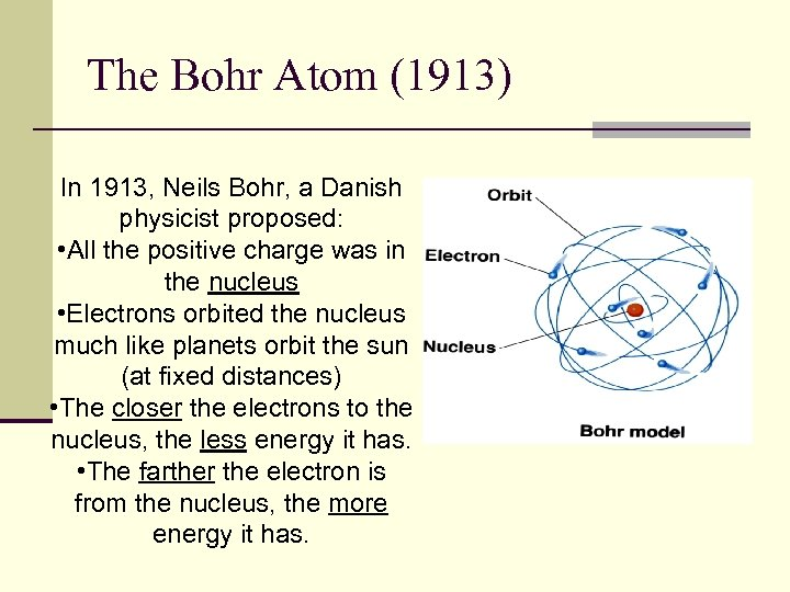 The Bohr Atom (1913) In 1913, Neils Bohr, a Danish physicist proposed: • All