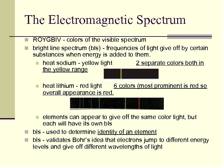The Electromagnetic Spectrum n ROYGBIV - colors of the visible spectrum n bright line
