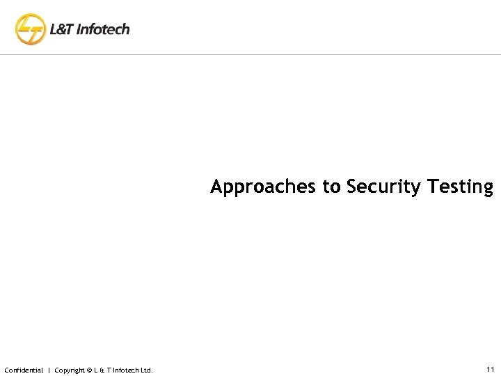 Approaches to Security Testing Confidential | Copyright © L & T Infotech Ltd. 11