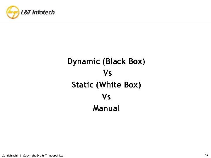 Dynamic (Black Box) Vs Static (White Box) Vs Manual Confidential | Copyright © L