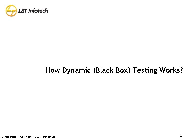 How Dynamic (Black Box) Testing Works? Confidential | Copyright © L & T Infotech