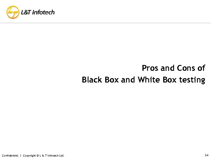 Pros and Cons of Black Box and White Box testing Confidential | Copyright ©