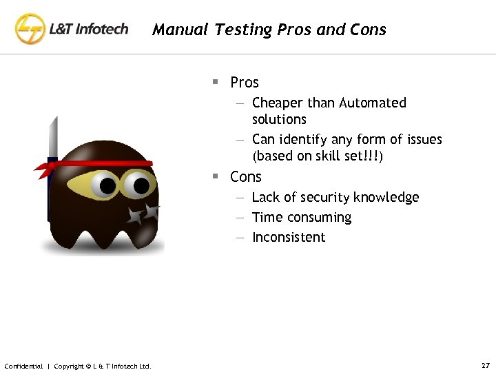 Manual Testing Pros and Cons § Pros – Cheaper than Automated solutions – Can