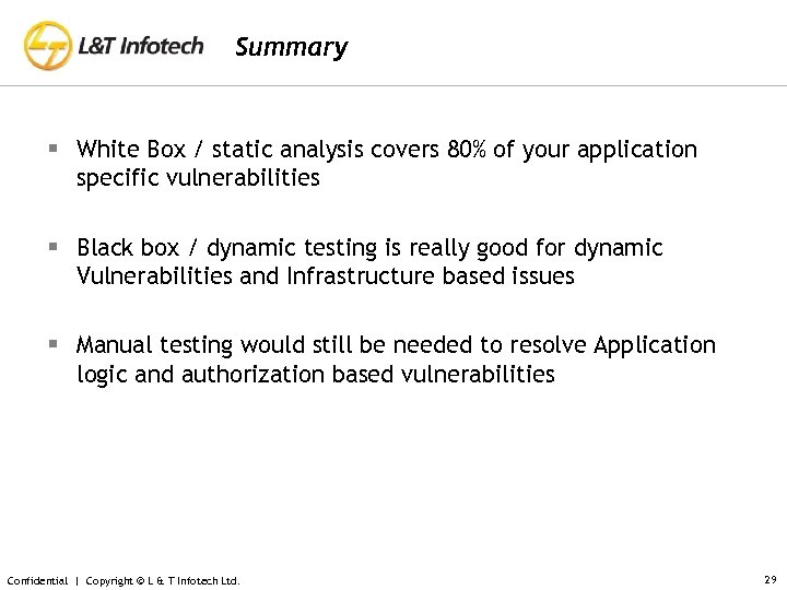 Summary § White Box / static analysis covers 80% of your application specific vulnerabilities