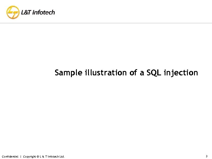 Sample illustration of a SQL injection Confidential | Copyright © L & T Infotech