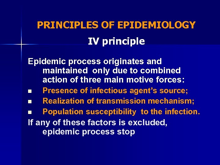 PRINCIPLES OF EPIDEMIOLOGY IV principle Epidemic process originates and maintained only due to combined