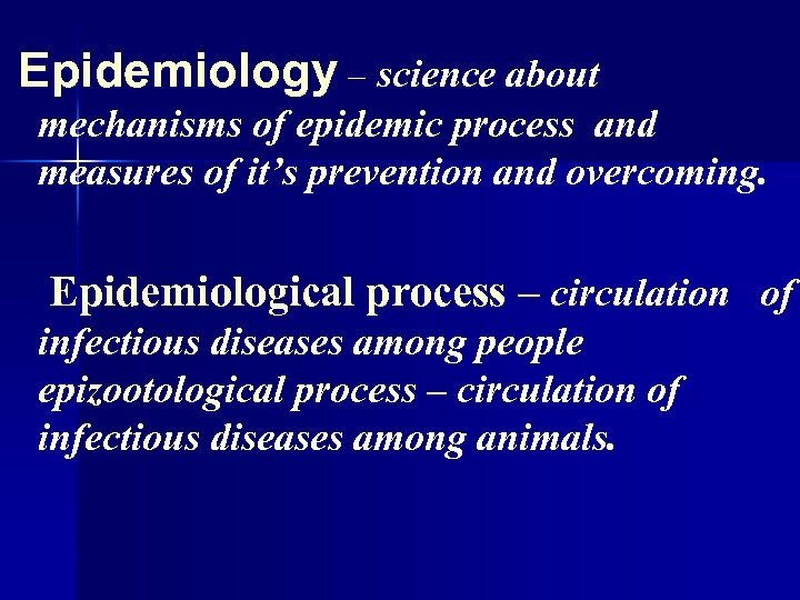 Epidemiology – science about mechanisms of epidemic process and measures of it's prevention and