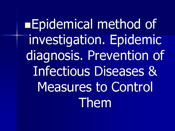 n. Epidemical method of investigation. Epidemic diagnosis. Prevention of Infectious Diseases & Measures to