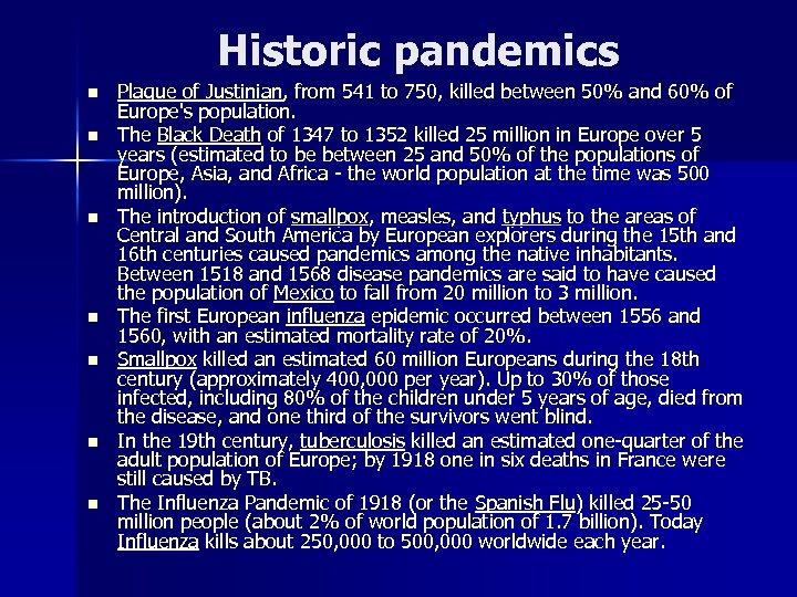 Historic pandemics n n n n Plague of Justinian, from 541 to 750, killed
