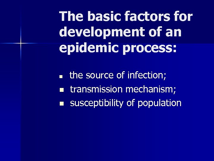 The basic factors for development of an epidemic process: n n n the source