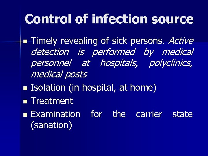 Control of infection source n Timely revealing of sick persons. Active detection is performed
