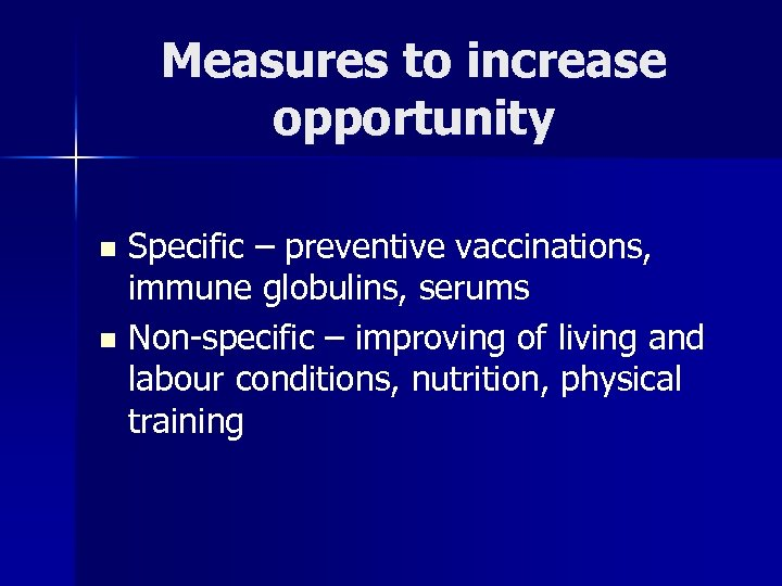 Measures to increase opportunity Specific – preventive vaccinations, immune globulins, serums n Non-specific –