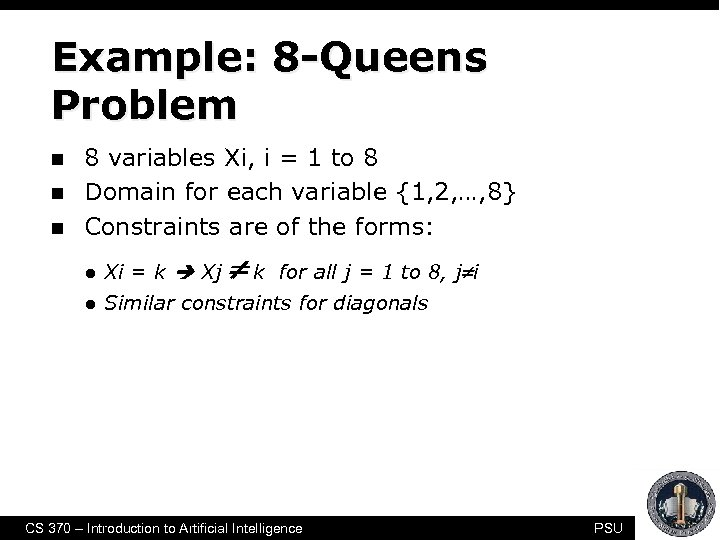 Example: 8 -Queens Problem n n n 8 variables Xi, i = 1 to